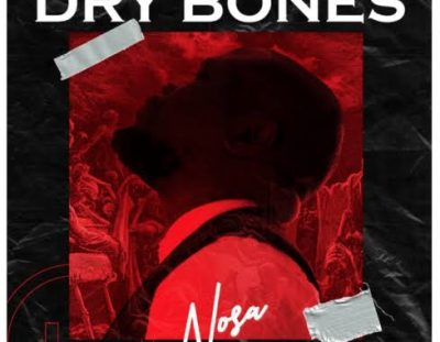 #MusicReview: 'Dry Bones' by Nosa